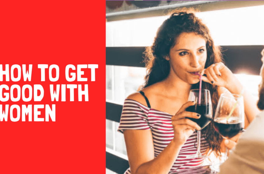 Podcast #45: The Best Way To Get Good With Women